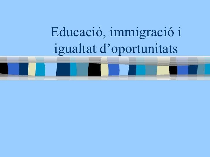 Educació, immigració i igualtat d'oportunitats
