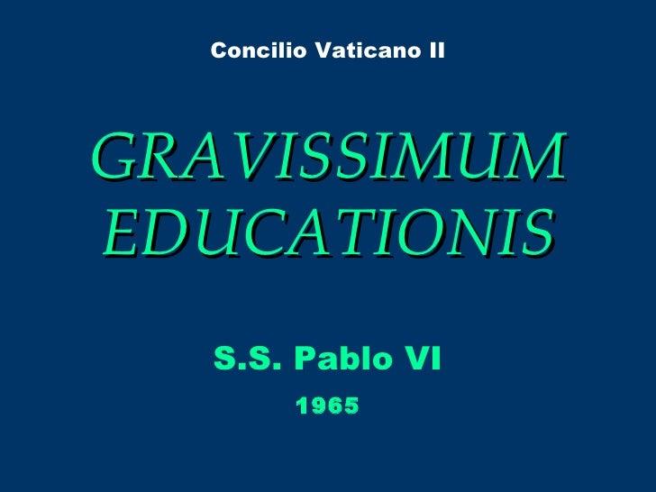 GRAVISSIMUM EDUCATIONIS S.S. Pablo VI Concilio Vaticano II 1965