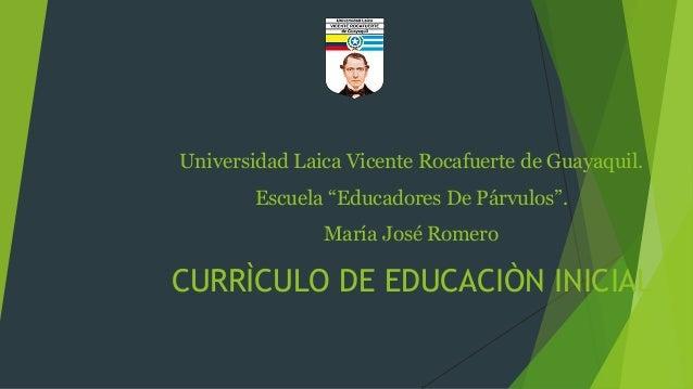 """Universidad Laica Vicente Rocafuerte de Guayaquil.  Escuela """"Educadores De Párvulos"""".  María José Romero  CURRÌCULO DE EDU..."""