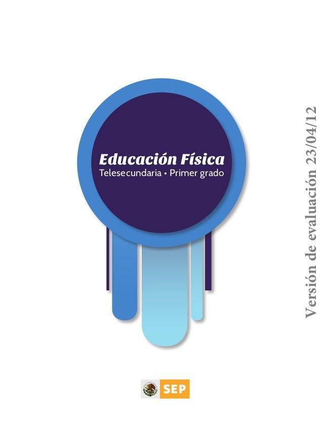 Telesecundaria • Primer grado  libro ED. Fi sica Telesecundaria primer grado.indb 1  Versión de evaluación 23/04/12  Educa...