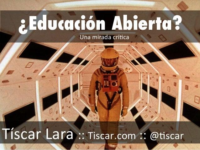�Educaci�n Abierta? T�scarLara::Tiscar.com::@/scar Unamiradacr�/ca