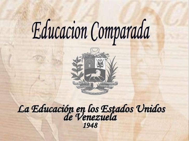 Educacion Comparada La Educación en los Estados Unidos de Venezuela  1948