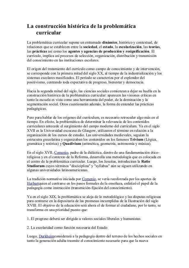 La construcción histórica de la problemática curricular La problemática curricular supone un entramado dinámico, histórico...