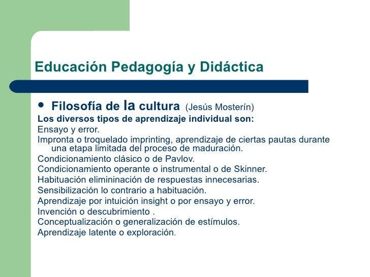 Educación Pedagogía y Didáctica <ul><li>Filosofía de  la  cultura   (Jesús Mosterín) </li></ul><ul><li>Los diversos tipos ...