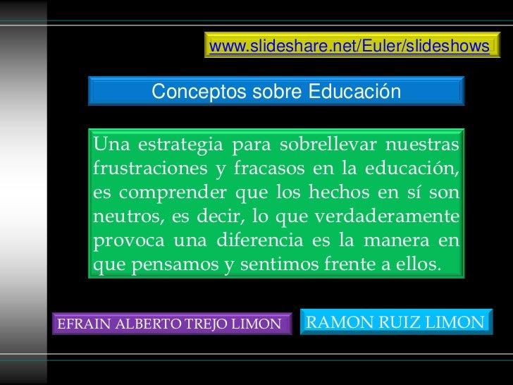 www.slideshare.net/Euler/slideshows          Conceptos sobre Educación    Una estrategia para sobrellevar nuestras    frus...