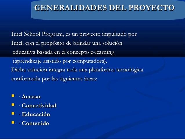 GENERALIDADES DEL PROYECTOGENERALIDADES DEL PROYECTO Intel School Program, es un proyecto impulsado porIntel School Progra...