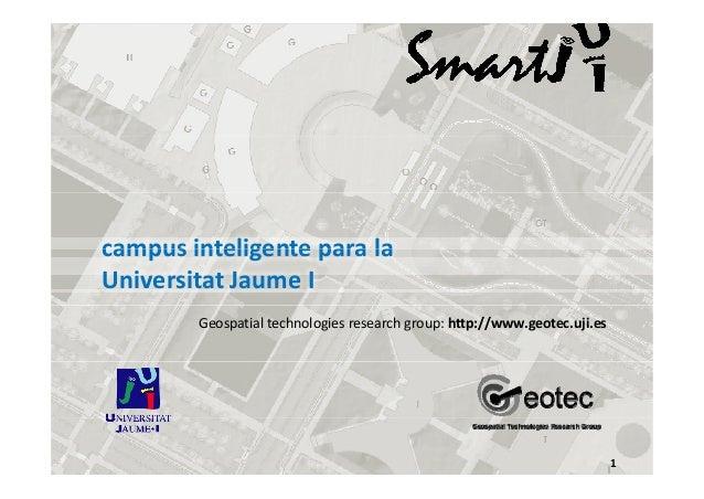 campusinteligenteparala campus inteligente para la Universitat JaumeI Geospatialtechnologiesresearchgroup:http://...