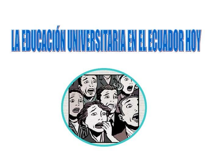 LA EDUCACIÓN UNIVERSITARIA EN EL ECUADOR HOY