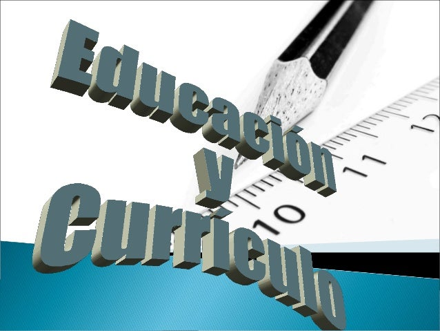  El Currículo  Definición y Conceptos  Tipos de Currículum  Teorías Psicopedagógicas  Fases de la Planeación Curricul...