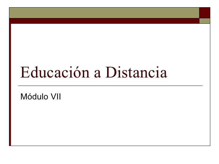 Educación a Distancia Módulo VII
