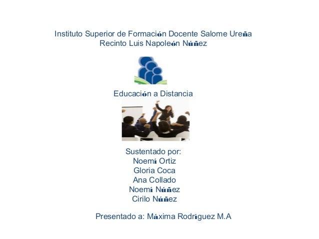 Instituto Superior de Formación Docente Salome Ureña Recinto Luis Napoleón Núñez  Educación a Distancia  Sustentado por: N...