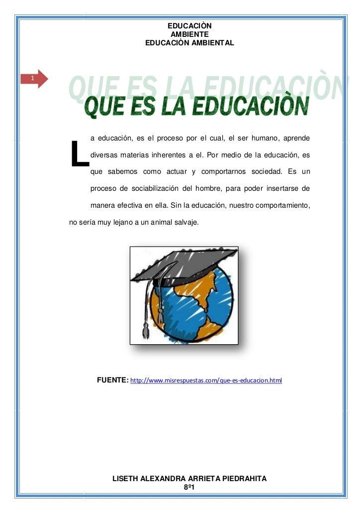 EDUCACIÒN                                AMBIENTE                           EDUCACIÒN AMBIENTAL1          a educación, es ...