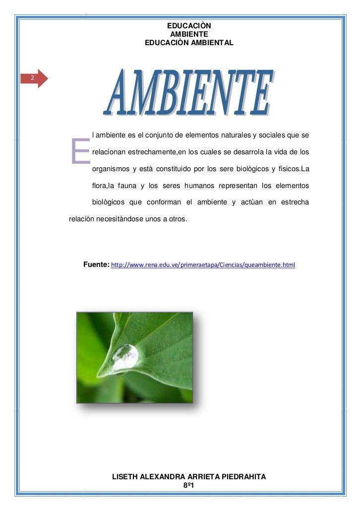 EDUCACIÒN                                 AMBIENTE                            EDUCACIÒN AMBIENTAL2           l ambiente es...