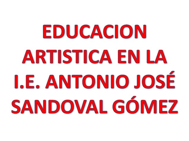 EDUCACION ARTISTICA EN LA | .E.  ANTONIO JOSÉ SANDOVAL GÓMEZ