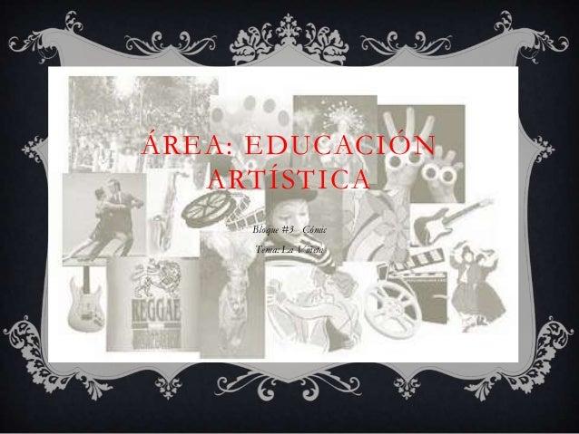 ÁREA: EDUCACIÓN   ARTÍSTICA     Bloque #3 Cómic     Tema: La Viñeta