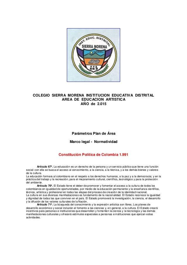 COLEGIO SIERRA MORENA INSTITUCION EDUCATIVA DISTRITAL AREA DE EDUCACION ARTISTICA AÑO de 2.015 Parámetros Plan de Área Mar...