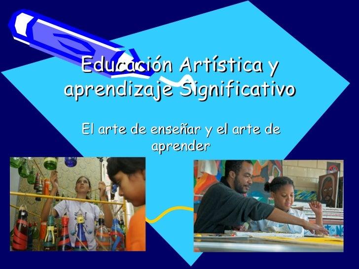 Educación Artística y aprendizaje Significativo El arte de enseñar y el arte de aprender