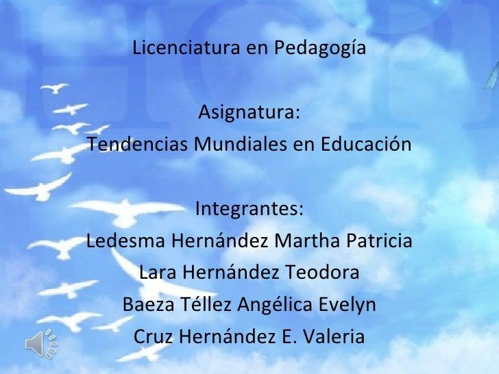 Licenciatura en Pedagogía           Asignatura:Tendencias Mundiales en Educación           Integrantes:Ledesma Hernández M...