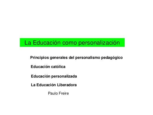 La Educación como personalización Principios generales del personalismo pedagógico Educación católica Educación personaliz...