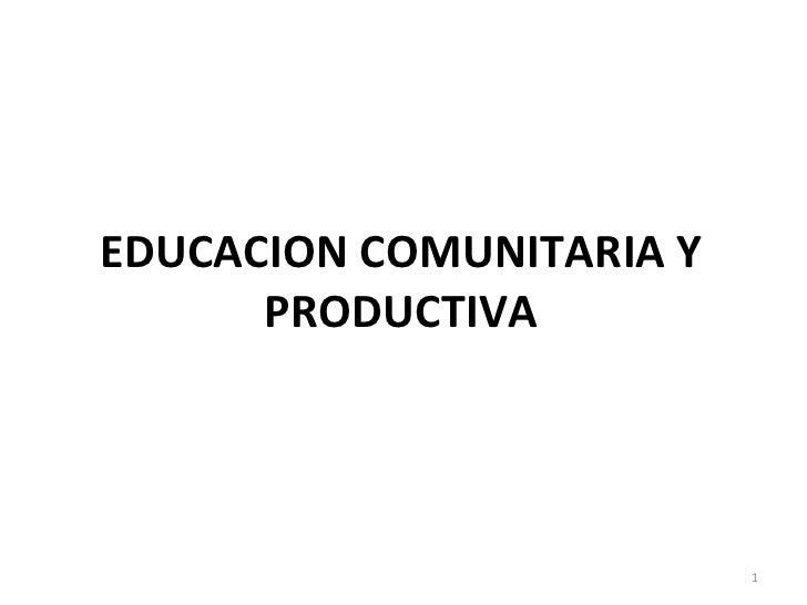 EDUCACION COMUNITARIA Y PRODUCTIVA