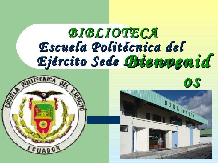 BIBLIOTECA Escuela Politécnica del  Ejército Sede Latacunga Bienvenidos