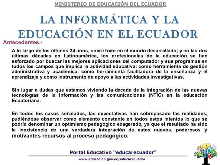 LA INFORMÁTICA Y LA EDUCACIÓN EN EL ECUADOR   A lo largo de los últimos 34 años, sobre todo en el mundo desarrollado; y en...