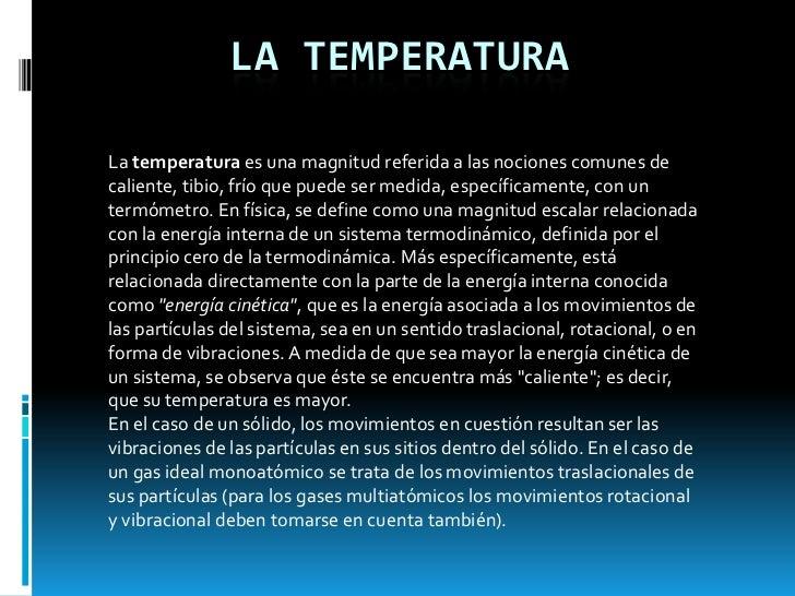 LA TEMPERATURALa temperatura es una magnitud referida a las nociones comunes decaliente, tibio, frío que puede ser medida,...