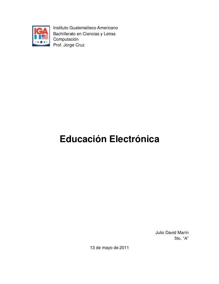 628655080Instituto Guatemalteco AmericanoBachillerato en Ciencias y LetrasComputaciónProf. Jorge Cruz<br />Educación Elect...