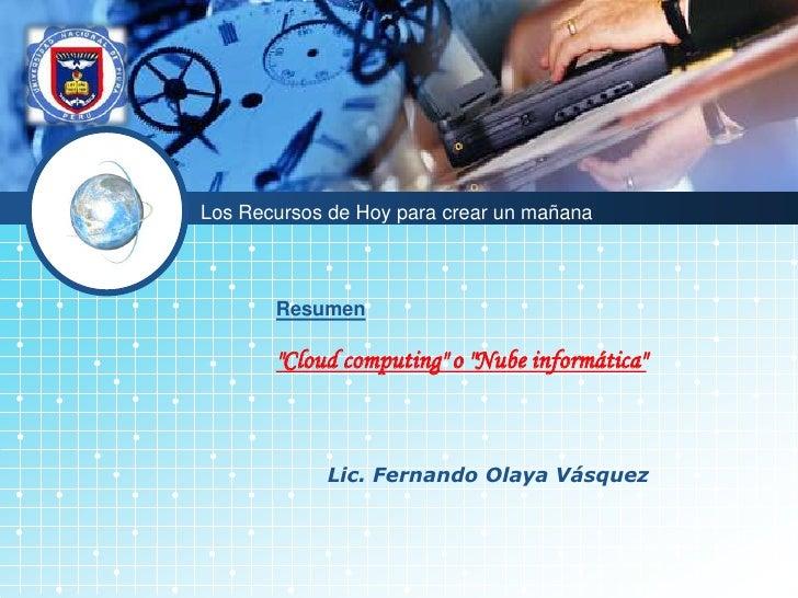 """LOGO            Los Recursos de Hoy para crear un mañana                  Resumen                """"Cloud computing"""" o """"Nube..."""