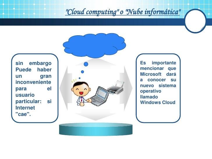 """""""Cloud computing"""" o """"Nube informática""""     sin embargo                               Es importante Puede haber            ..."""
