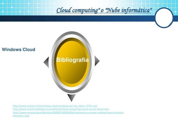 """Cloud computing"""" o """"Nube informática""""     Windows Cloud                                          Bibliografía         Text..."""