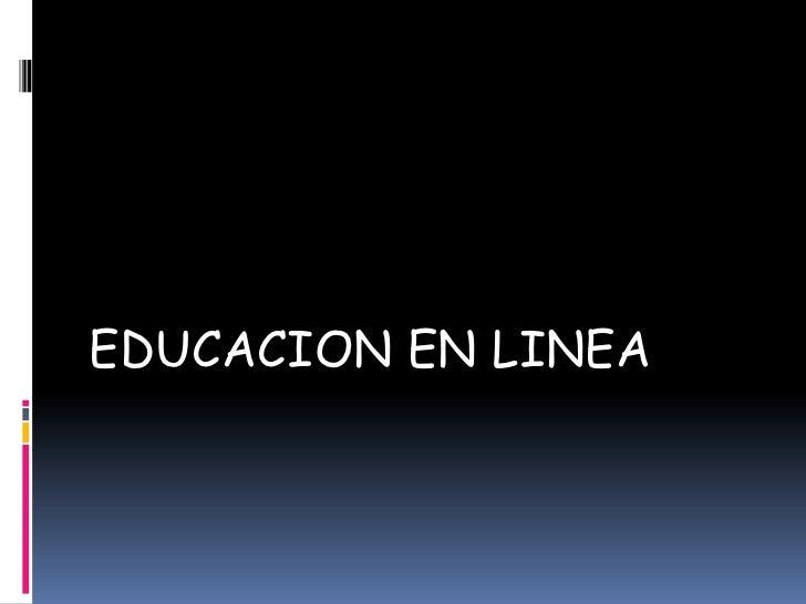 EDUCACION EN LINEA
