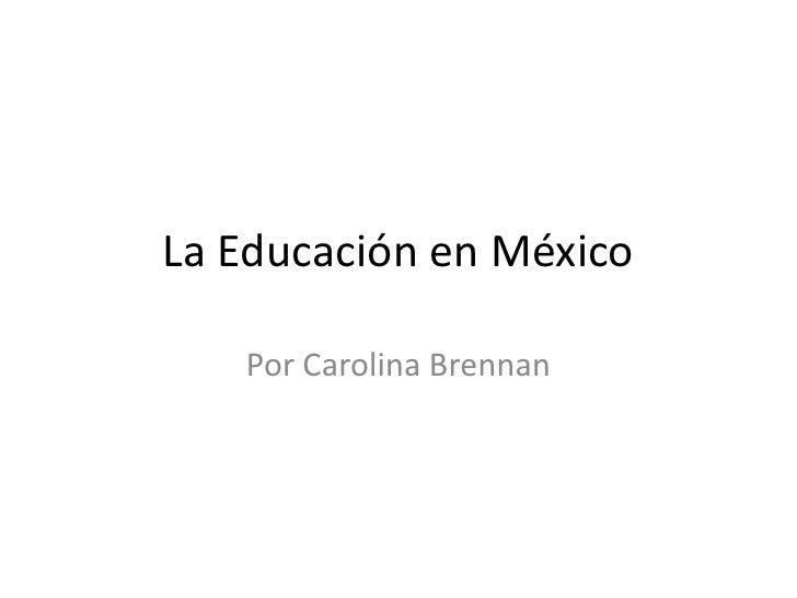 La Educación en México   Por Carolina Brennan