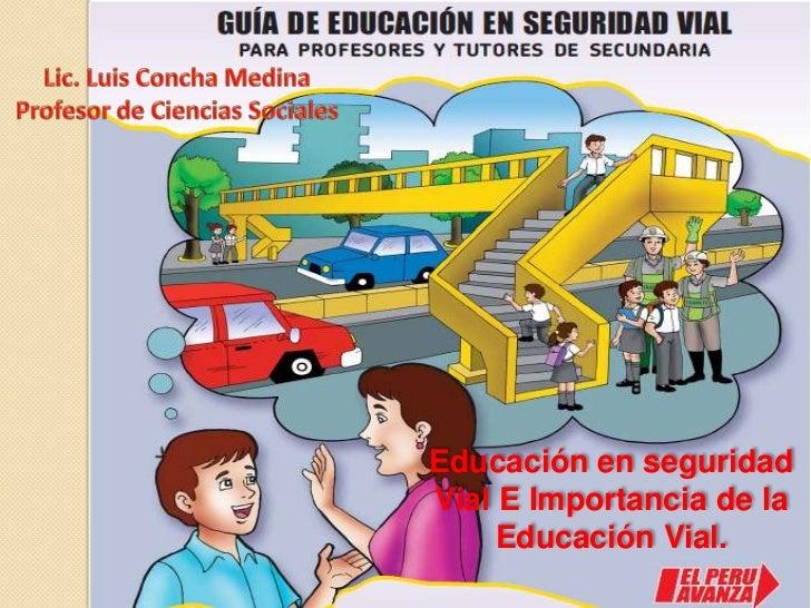 Lic. Luis Concha Medina<br />Profesor de Ciencias Sociales<br />Educación en seguridad Vial E Importancia de la Educación ...