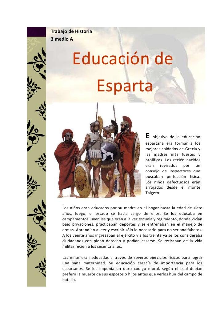 460484457200El objetivo de la educación espartana era formar a los mejores soldados de Grecia y las madres más fuertes y p...
