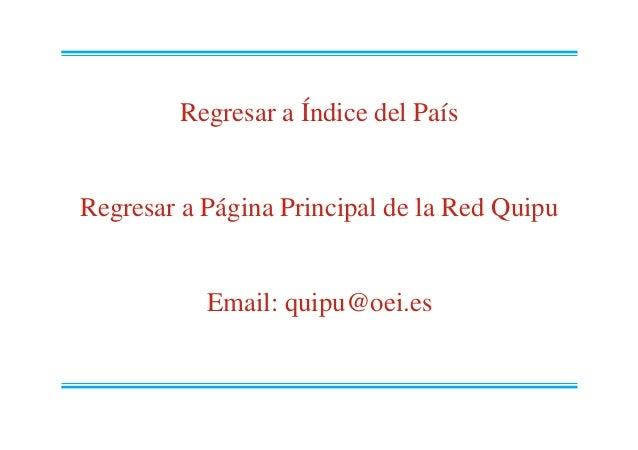 Regresar a Índice del País Regresar a Página Principal de la Red Quipu Email: quipu@oei.es