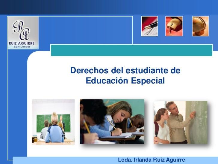 Derechos del estudiante de   Educación Especial           Lcda. Irlanda Ruiz Aguirre