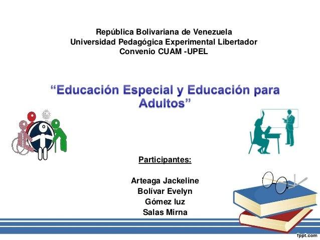 República Bolivariana de Venezuela Universidad Pedagógica Experimental Libertador Convenio CUAM -UPEL Participantes: Artea...