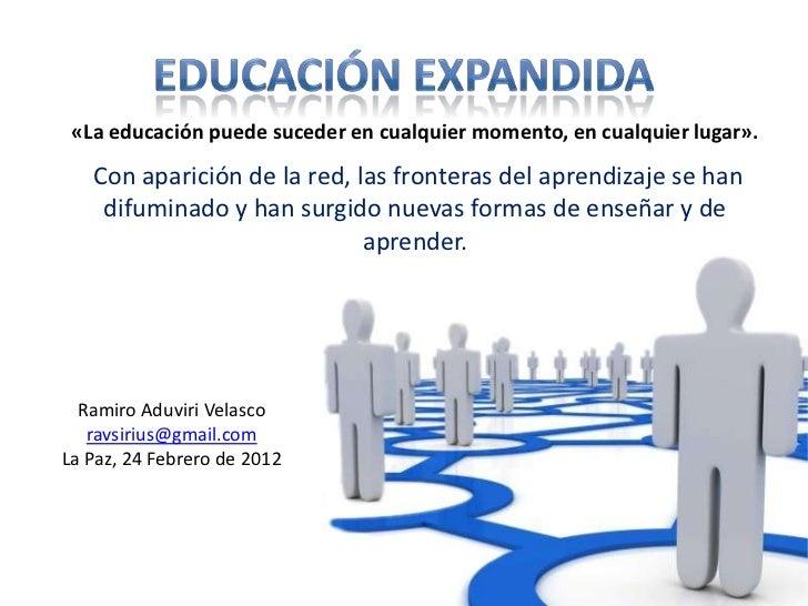«La educación puede suceder en cualquier momento, en cualquier lugar».   Con aparición de la red, las fronteras del aprend...
