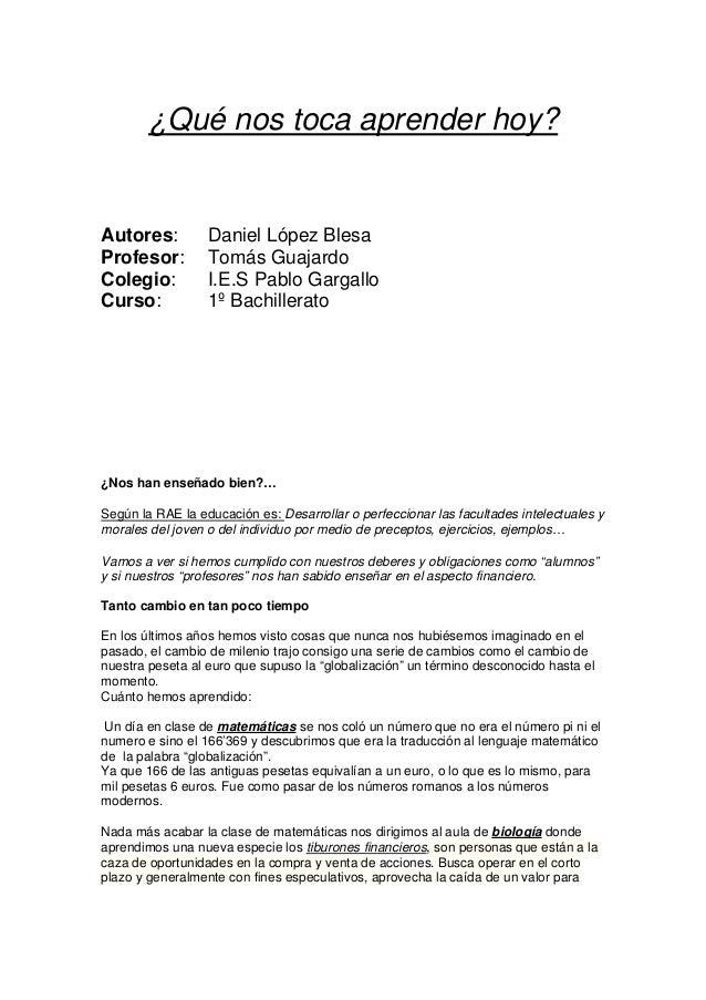 ¿Qué nos toca aprender hoy?  Autores: Profesor: Colegio: Curso:  Daniel López Blesa Tomás Guajardo I.E.S Pablo Gargallo 1º...