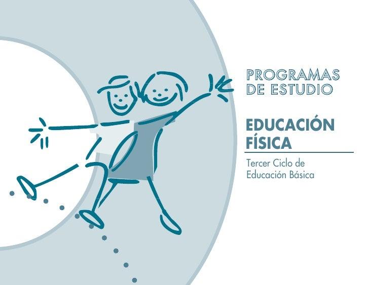 PROGRAMAS DE ESTUDIO  EDUCACIÓN FÍSICA Tercer Ciclo de Educación Básica