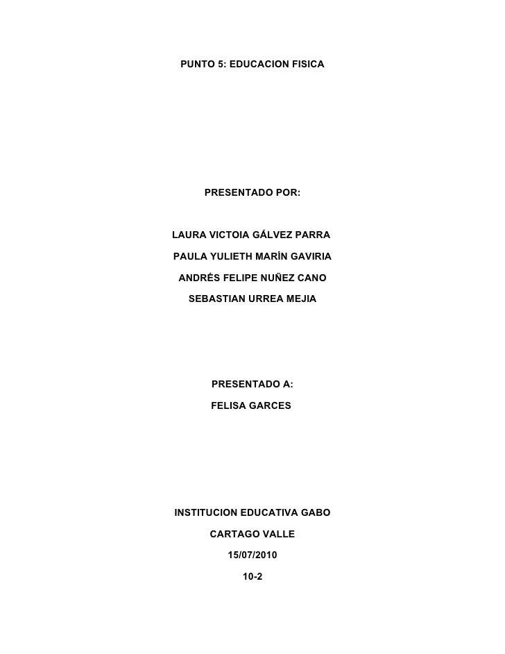 PUNTO 5: EDUCACION FISICA          PRESENTADO POR:    LAURA VICTOIA GÁLVEZ PARRA  PAULA YULIETH MARÍN GAVIRIA   ANDRÉS FEL...