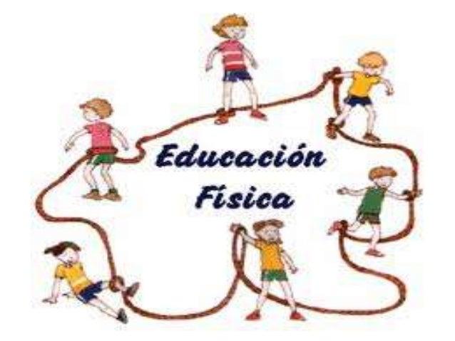 Educación física La educación física es la educación que abarca todo lo relacionado con el uso del cuerpo.  Desde un punto...