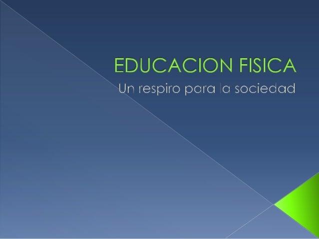  La educación física reúne todos losrequisitos para el desarrollo provechosode un niño en todos sus ámbitos, pormedio del...