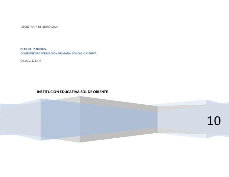 SECRETARIA DE EDUCACIONPLAN DE ESTUDIOSCOMPONENTE FORMACIÓN HUMANA EDUCACION FISICACICLO1, 2, 3,4 5            INSTITUCION...