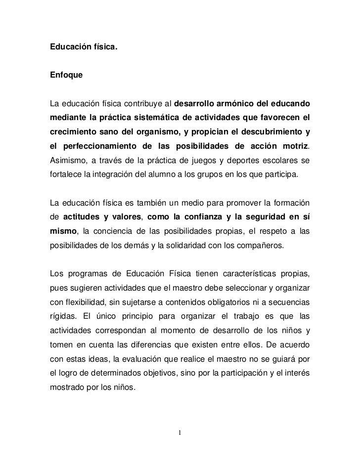 Educación física.EnfoqueLa educación física contribuye al desarrollo armónico del educandomediante la práctica sistemática...