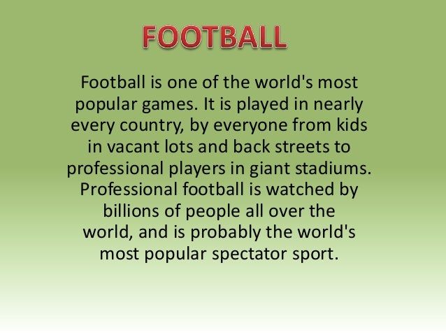 Football is one of the world's most popular games. It is played in nearly every country, by everyone from kids in vacant l...
