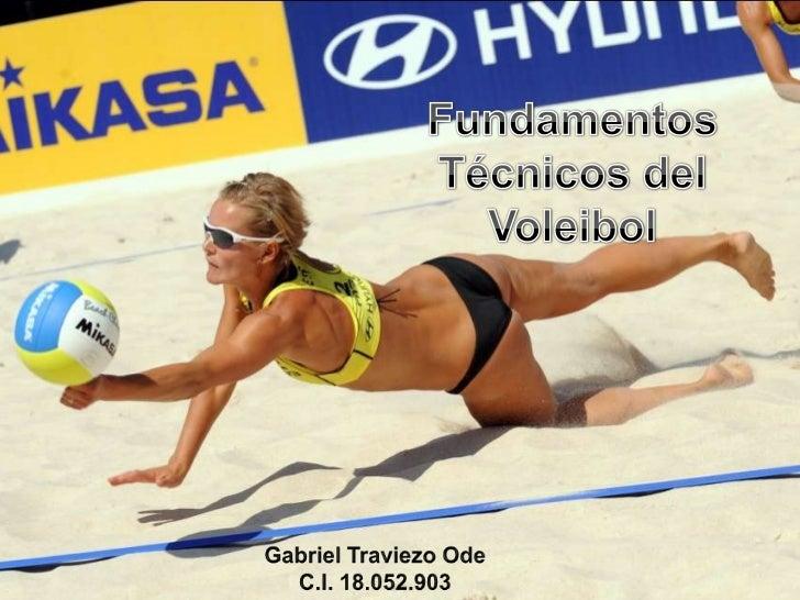 Fundamentos Técnicos del Voleibol <br />Fundamentos Técnicos del Voleibol <br />Gabriel Traviezo Ode<br />C.I. 18.052.903...