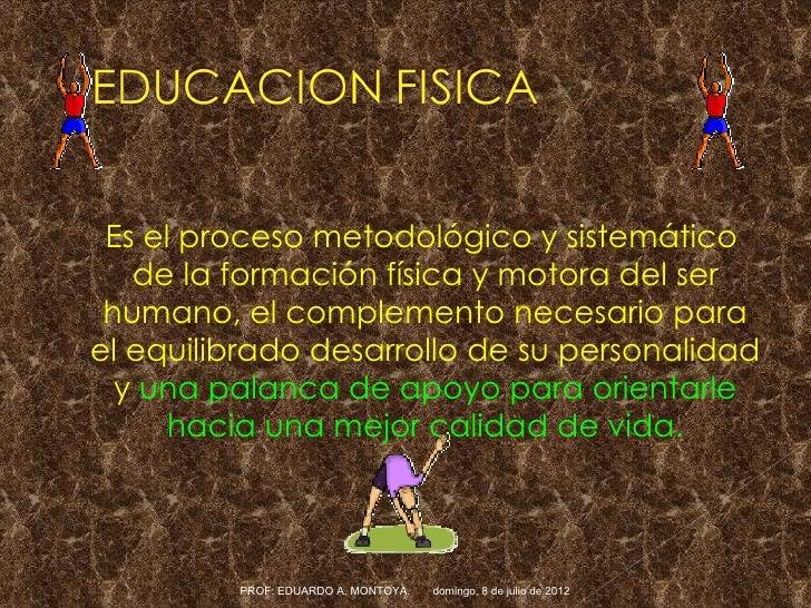 Es el proceso metodológico y sistemático   de la formación física y motora del ser humano, el complemento necesario parael...