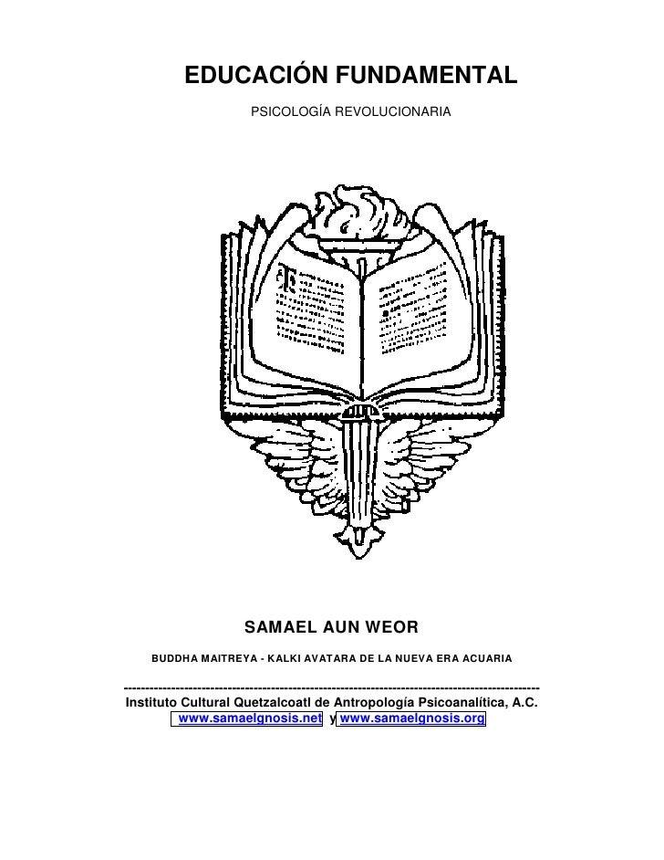 EDUCACIÓN FUNDAMENTAL                              PSICOLOGÍA REVOLUCIONARIA                                SAMAEL AUN WEO...